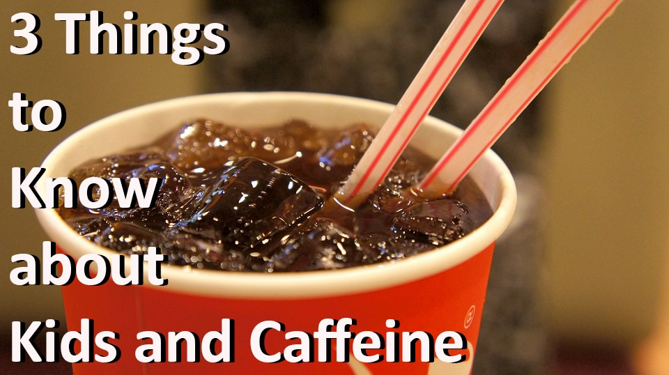 3 things to know about kids and Caffeiene